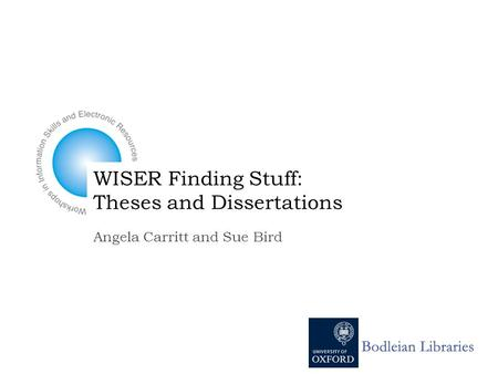 Angela Carritt and Sue Bird WISER Finding Stuff: Theses and Dissertations.