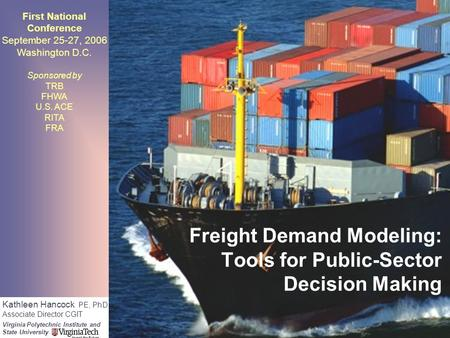 Freight Demand Modeling: Tools for Public-Sector Decision Making First National Conference September 25-27, 2006 Washington D.C. Sponsored by TRB FHWA.