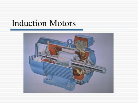 Induction Motors.