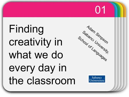 WINTER Template Finding creativity in what we do every day in the classroom 01 Adam Simpson Sabancı University, School of Languages.
