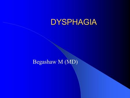 DYSPHAGIA Begashaw M (MD). Dysphagia Defn  Difficulty in swallowing Classification 1- Oropharyngeal dysphagia Causes– Local pain -trauma, oral candida,