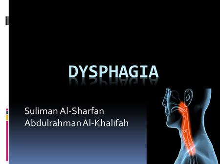 Suliman Al-Sharfan Abdulrahman Al-Khalifah. DefinitionApproachEtiologyAchalasia Esophageal strictures Esophageal rings and webs Tumors.