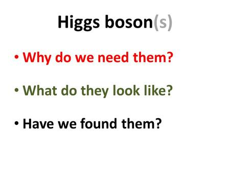 Higgs boson(s) Why do we need them? What do they look like? Have we found them?