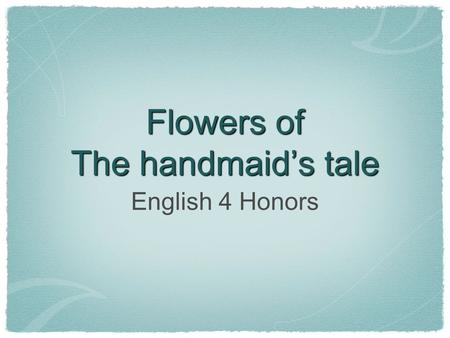 Flowers of The handmaid's tale English 4 Honors. tulip common name from the Turkish word for gauze (with which turbans were wrapped) yellow tulips symbolizing.