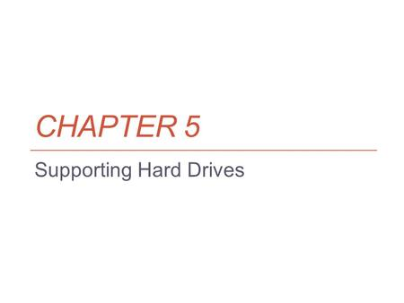 CHAPTER 5 Supporting Hard Drives. Objectives Learn about the technologies used inside a hard drive Learn how a computer communicates with a hard drive.