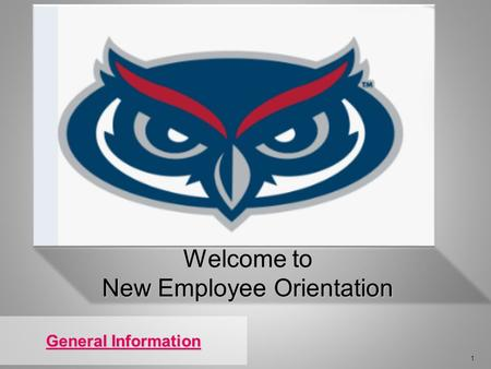 1 General Information General Information Welcome to New Employee Orientation.
