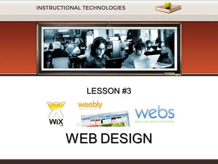 LESSON #3 WEB DESIGN. WHAT IS WEEBLY? Weebly.com is web 2.0 like online site builder with some advanced features. Is the perfect tool for creating classroom.