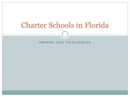 TRENDS AND CHALLENGES Charter Schools in Florida.