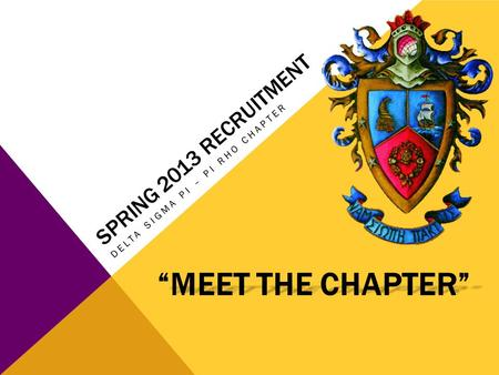 "SPRING 2013 RECRUITMENT DELTA SIGMA PI – PI RHO CHAPTER ""MEET THE CHAPTER"""