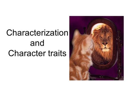 Characterization and Character traits. Character The people or animals in a literary work. Protagonist: the main character of the story Antagonist: the.