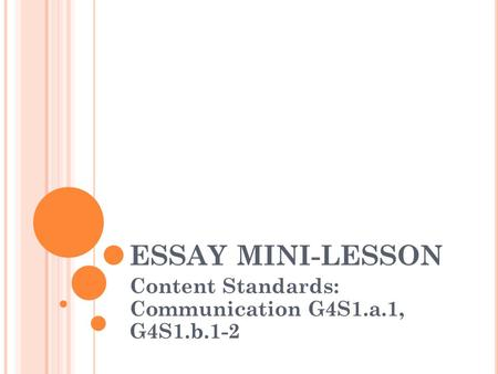 ESSAY MINI-LESSON Content Standards: Communication G4S1.a.1, G4S1.b.1-2.