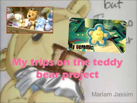 My trips on the teddy bear project Mariam Jassim.