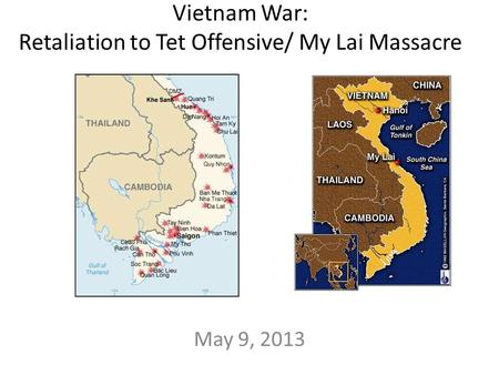 Vietnam War: Retaliation to Tet Offensive/ My Lai Massacre May 9, 2013.