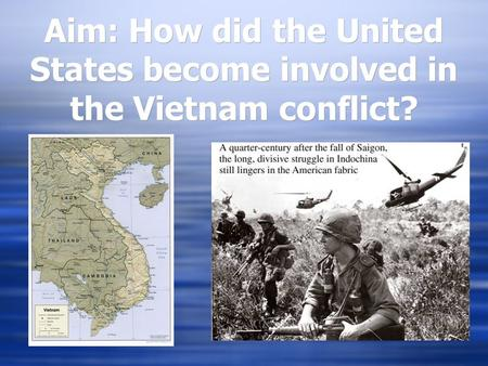 Aim: How did the United States become involved in the Vietnam conflict?