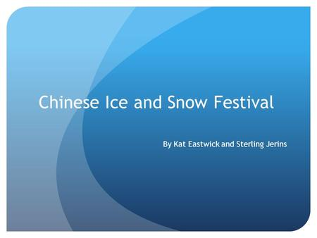 Chinese Ice and Snow Festival By Kat Eastwick and Sterling Jerins.