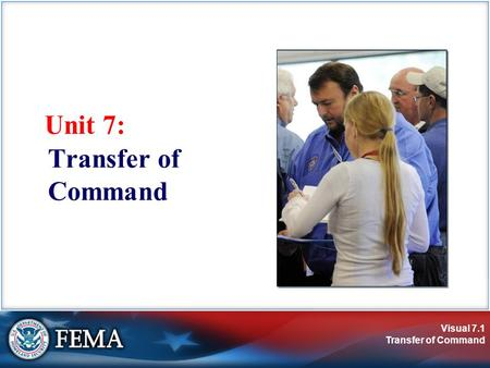 Visual 7.1 Transfer of Command Unit 7: Transfer of Command.