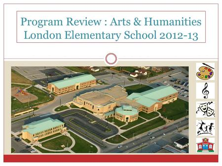 Program Review : Arts & Humanities London Elementary School 2012-13.