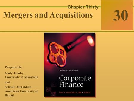30-0 McGraw-Hill Ryerson © 2003 McGraw–Hill Ryerson Limited Corporate Finance Ross  Westerfield  Jaffe Sixth Edition 30 Chapter Thirty Mergers and Acquisitions.