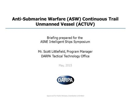 Approved for Public Release, Distribution Unlimited Mr. Scott Littlefield, Program Manager DARPA Tactical Technology Office May, 2015 Briefing prepared.