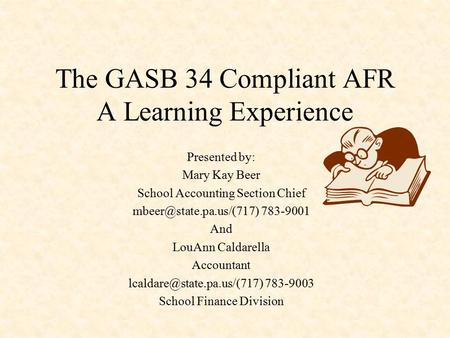 The GASB 34 Compliant AFR A Learning Experience Presented by: Mary Kay Beer School Accounting Section Chief 783-9001 And LouAnn.