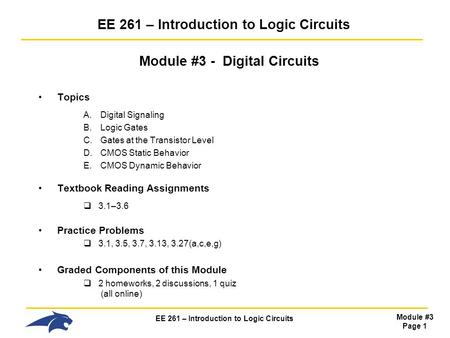 EE 261 – Introduction to Logic Circuits Module #3 Page 1 EE 261 – Introduction to Logic Circuits Module #3 - Digital Circuits Topics A.Digital Signaling.