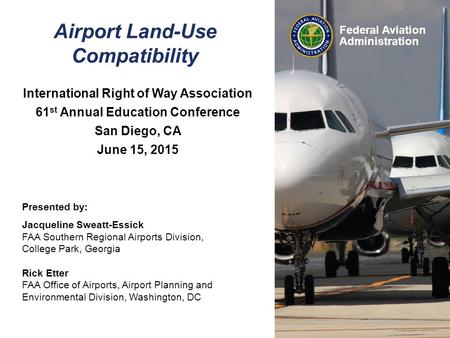 Federal Aviation Administration Airport Land-Use Compatibility International Right of Way Association 61 st Annual Education Conference San Diego, CA June.