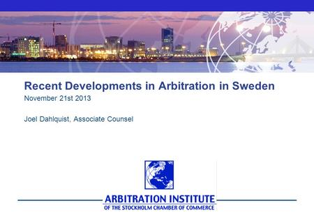 Www.sccinstitute.com Recent Developments in Arbitration in Sweden November 21st 2013 Joel Dahlquist, Associate Counsel.