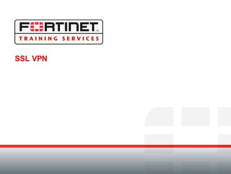SSL VPN. Module Objectives By the end of this module participants will be able to: Identify the VPN technologies available on the FortiGate device Identify.