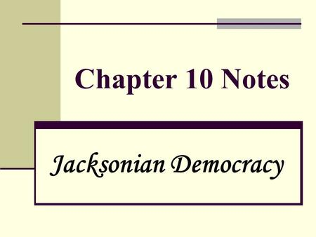Chapter 10 Notes Jacksonian Democracy.