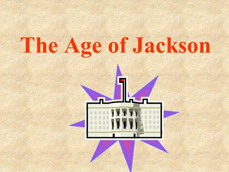 The Age of Jackson. A.Jacksonian Democracy – period when expanded voting rights and conventions led to more people becoming active in politics.