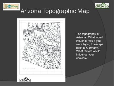 Arizona Topographic Map The topography of Arizona. What would influence you if you were trying to escape back to Germany? What factors would influence.