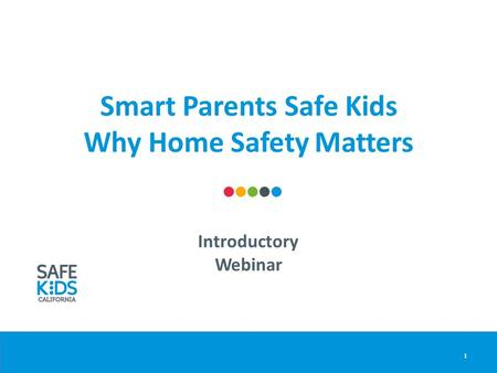Smart Parents Safe Kids Why Home Safety Matters 1 Introductory Webinar.