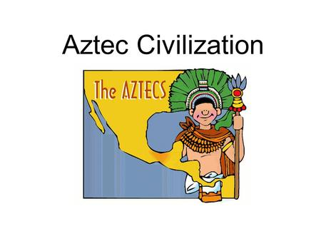 Aztec Civilization. Essential Question How were both European and Native American cultures changed after European contact with the Aztecs? SS6H1a: Describe.