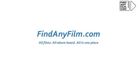 FindAnyFilm.com All films. All above board. All in one place.