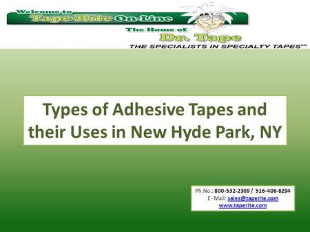 Ph.No.: 800-532-2309 / 516-406-8294 E- Mail:  Types of Adhesive Tapes and their Uses in New Hyde Park,