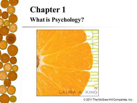 © 2011 The McGraw-Hill Companies, Inc. Chapter 1 What is Psychology?