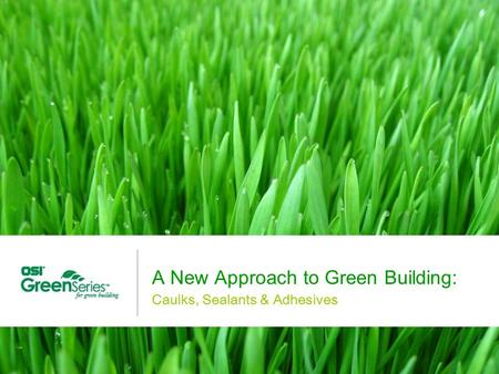 A New Approach to Green Building: Caulks, Sealants & Adhesives.