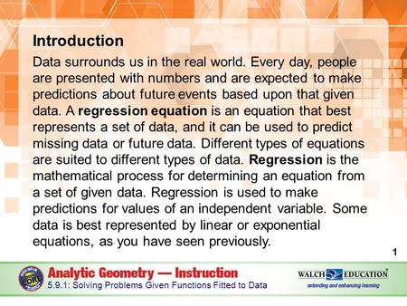 Introduction Data surrounds us in the real world. Every day, people are presented with numbers and are expected to make predictions about future events.