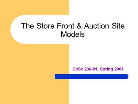 The Store Front & Auction Site Models CpSc 236-01, Spring 2001.