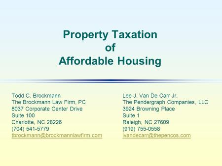 Property Taxation of Affordable Housing Todd C. BrockmannLee J. Van De Carr Jr. The Brockmann Law Firm, PCThe Pendergraph Companies, LLC 8037 Corporate.