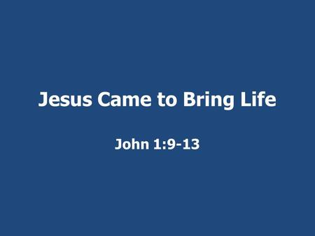 Jesus Came to Bring Life