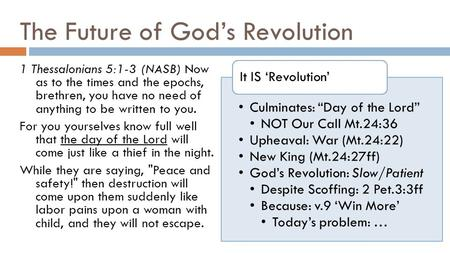 The Future of God's Revolution 1 Thessalonians 5:1-3 (NASB) Now as to the times and the epochs, brethren, you have no need of anything to be written to.