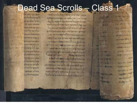 "Dead Sea Scrolls – Class 1. ""The greatest manuscript discovery of modern times."" - William Foxwell Albright."
