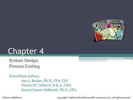 PowerPoint Authors: Jon A. Booker, Ph.D., CPA, CIA Charles W. Caldwell, D.B.A., CMA Susan Coomer Galbreath, Ph.D., CPA Copyright © 2010 by The McGraw-Hill.