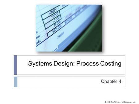 © 2010 The McGraw-Hill Companies, Inc. Systems Design: Process Costing Chapter 4.