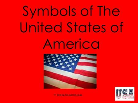 1 st Grade Social Studies Symbols of The United States of America.