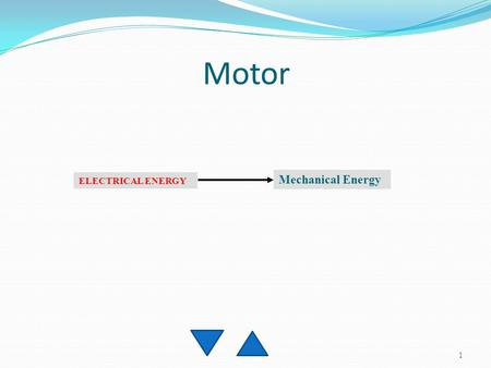 Motor ELECTRICAL ENERGY Mechanical Energy.