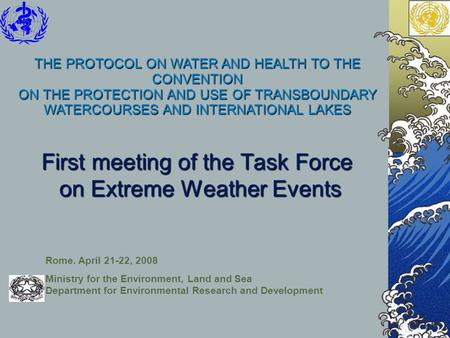 First meeting of the Task Force on Extreme Weather Events Rome. April 21-22, 2008 Ministry for the Environment, Land and Sea Department for Environmental.