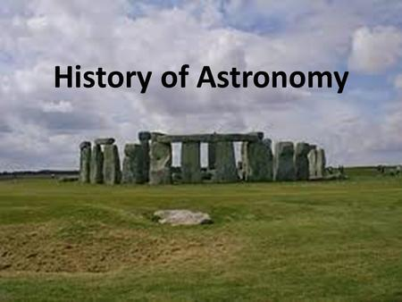 History of Astronomy. Stonehenge Dates from Stone Age (2800 B.C.) Construction spanned 17 centuries.