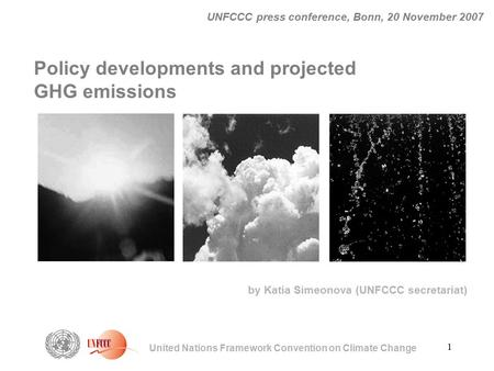 1 United Nations Framework Convention on Climate Change UNFCCC press conference, Bonn, 20 November 2007 Policy developments and projected GHG emissions.